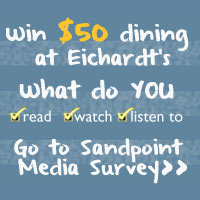 Two reasons to take the 3-minute Sandpoint media survey: (1) To give feedback on your local media preferences; (2) To win $50 dining at Eichardt's! Go, take it now»